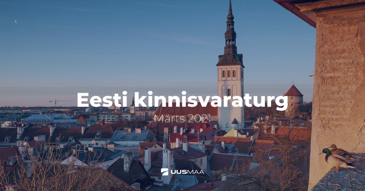 Eesti kinnisvaraturg märtsis 2021
