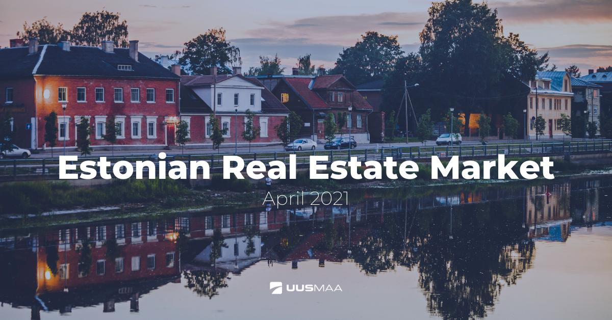 Estonian Real Estate Market, April 2021