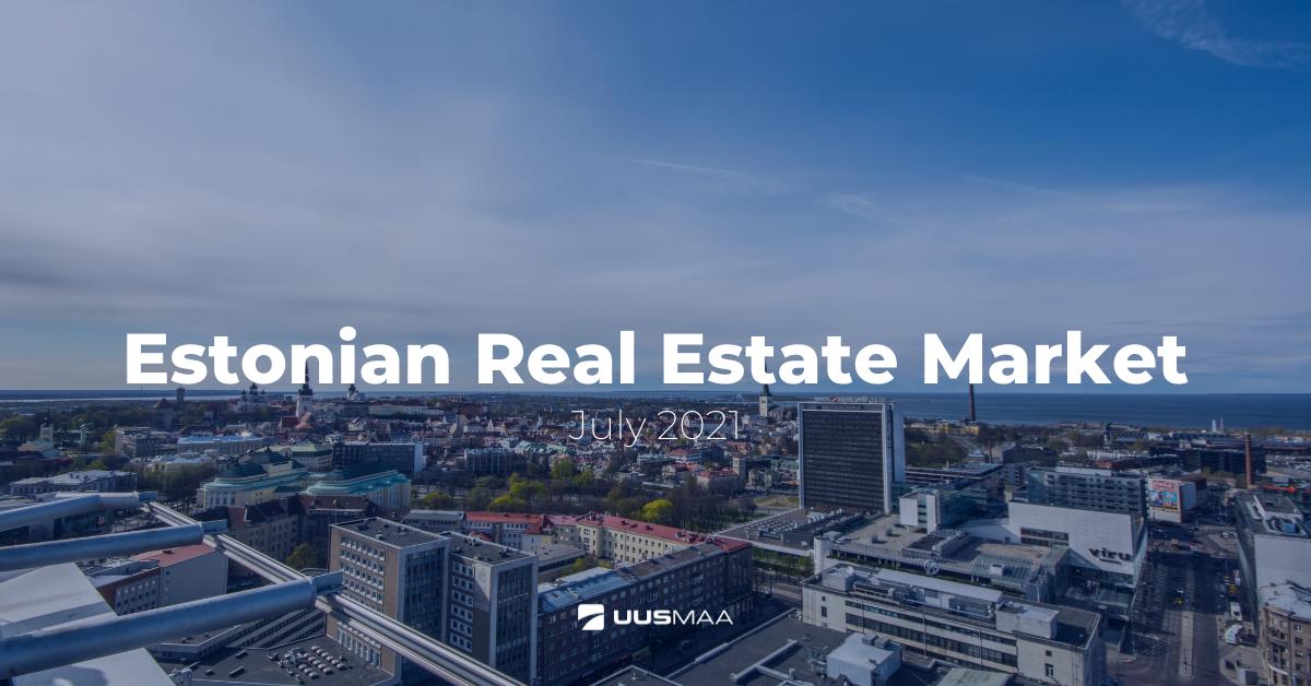 Estonian Real Estate Market July 2021